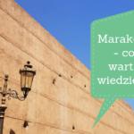Marakesz – pierwsze wrażenia i porady