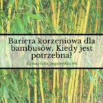 Bariera korzeniowa dla bambusów. Kiedy jest potrzebna? | Egzotyczna Pogawędka #6