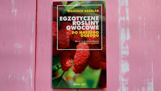 Recenzja: Egzotyczne rośliny owocowe do naszego ogrodu